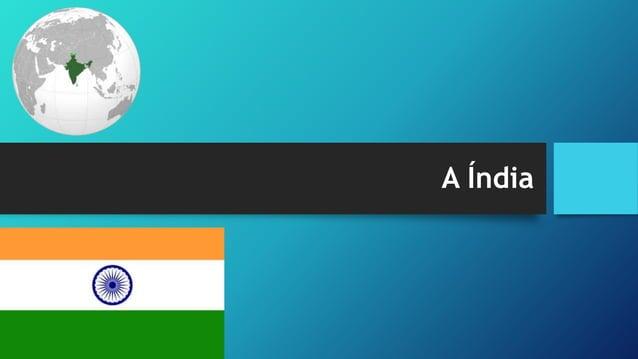 A Índia - população • É o segundo país mais populoso do mundo com 1,21 bilhão de habitantes e 331 hab/km²; • Possui elevad...