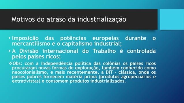 A industrialização no pós-Guerra • Alguns países subdesenvolvidos começaram a se industrializar durante o século XX, princ...
