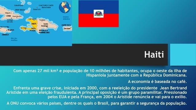 O Haiti e o Terremoto • Em 2010 o país sofreu um forte abalo sísmico de 7 graus na escala Richter, que, além de muitas per...