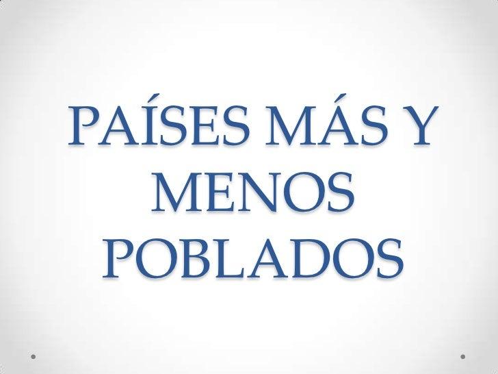 PAÍSES MÁS Y   MENOS POBLADOS