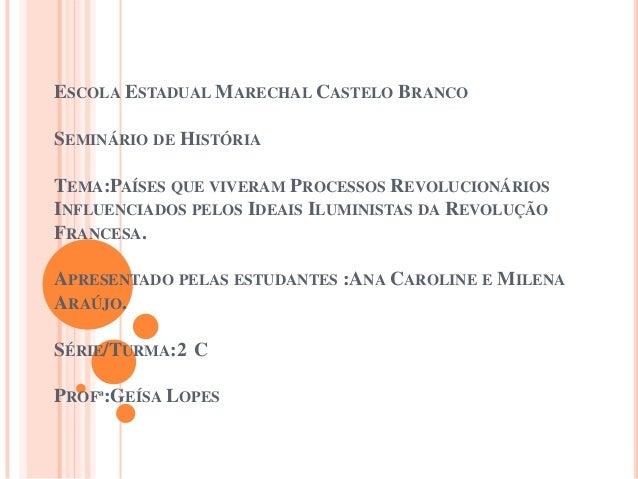 ESCOLA ESTADUAL MARECHAL CASTELO BRANCO SEMINÁRIO DE HISTÓRIA TEMA:PAÍSES QUE VIVERAM PROCESSOS REVOLUCIONÁRIOS INFLUENCIA...