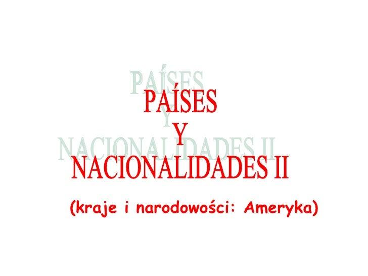 (kraje i narodowo ści : Ameryka) PAÍSES Y  NACIONALIDADES II