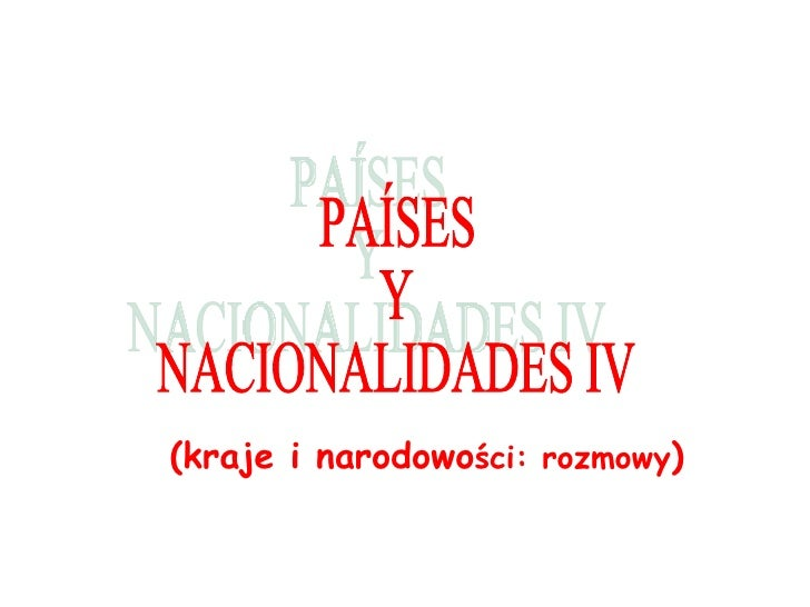 (kraje i narodowo ści: rozmowy ) PAÍSES Y  NACIONALIDADES IV
