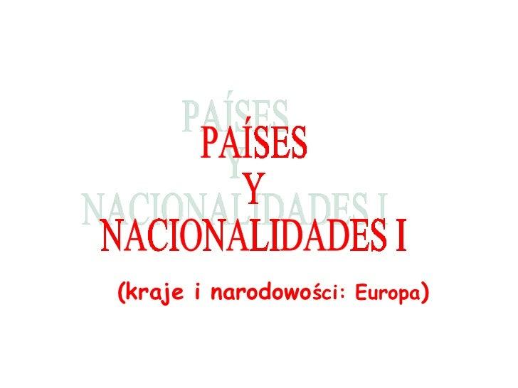 (kraje i narodowo ści : Europa ) PAÍSES Y  NACIONALIDADES I