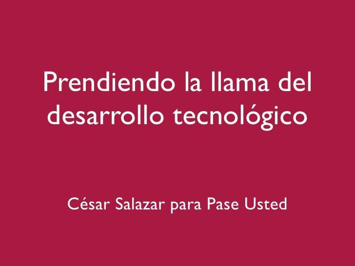 Prendiendo la llama del desarrollo tecnológico    César Salazar para Pase Usted