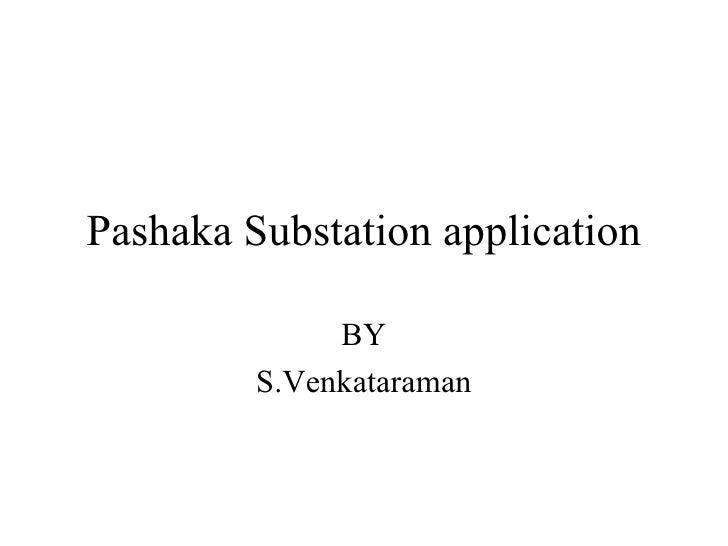 Pashaka Substation application BY S.Venkataraman