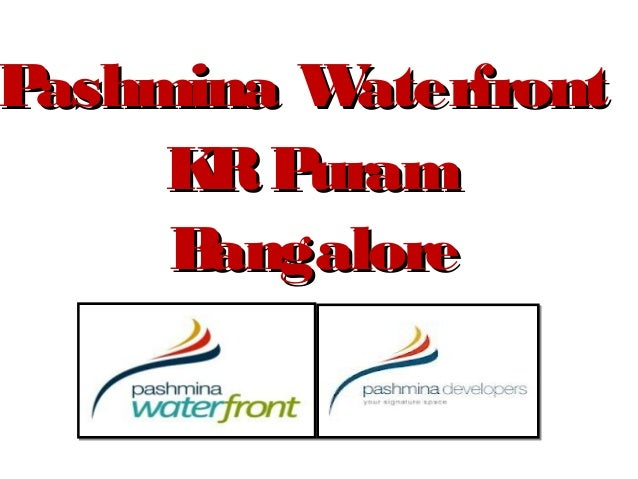 Pashmina Waterfront     K P      R uram     Bangalore
