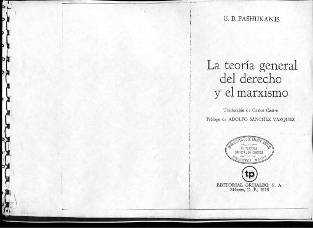 i E. B.PASHUKANIS teoría general del derecho y ei marxismo Traducción de Garlos Castro Prólogo de ADOLFO SÁNCHEZ VÁZQUEZ E...