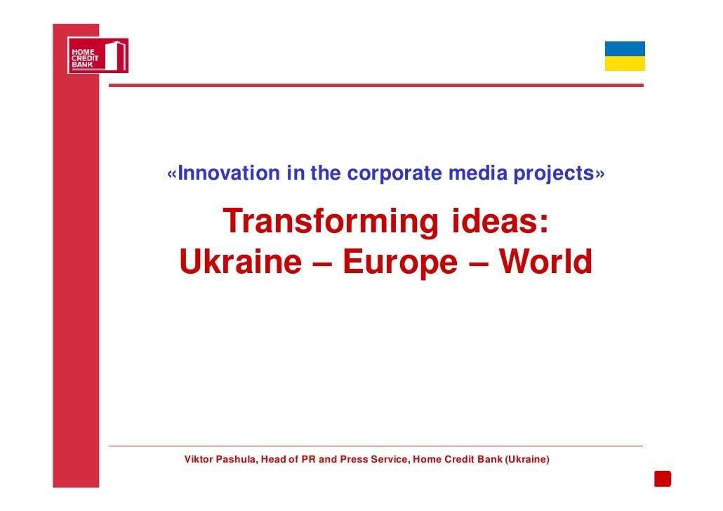 «Innovation in the corporate media projects»     Transforming ideas:  Ukraine – Europe – World      Viktor Pashula, Head o...