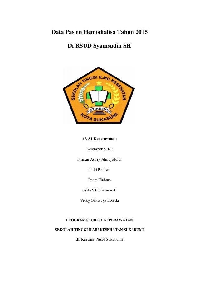 Data Pasien Hemodialisa Tahun 2015 Di RSUD Syamsudin SH 4A S1 Keperawatan Kelompok SIK : Firman Asirry Almujaddidi Indri P...