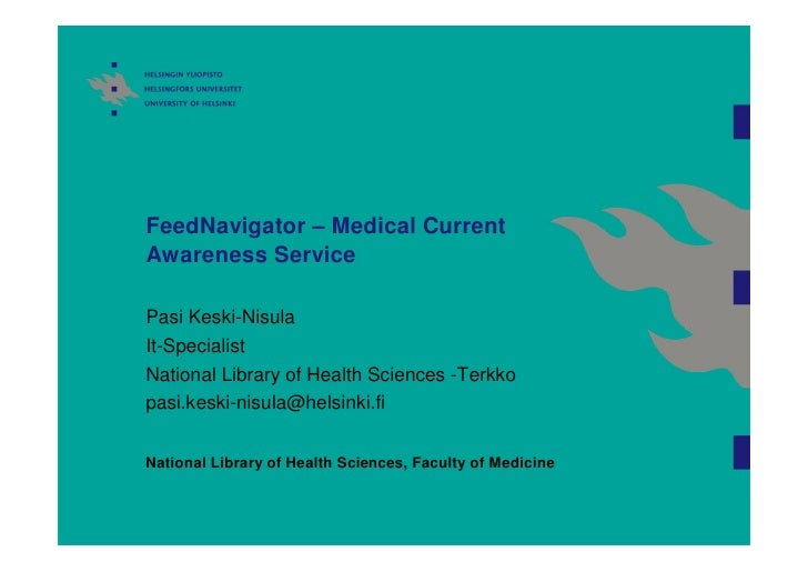 FeedNavigator – Medical Current Awareness Service  Pasi Keski-Nisula It-Specialist National Library of Health Sciences -Te...
