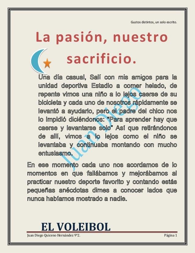 Gustos distintos, un solo escrito.Juan Diego Quiceno Hernández 9°2. Página 1La pasión, nuestrosacrificio.EL VOLEIBOL