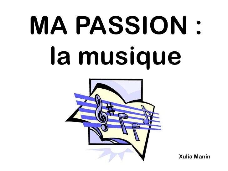 MA PASSION : la musique<br />XuliaManín<br />