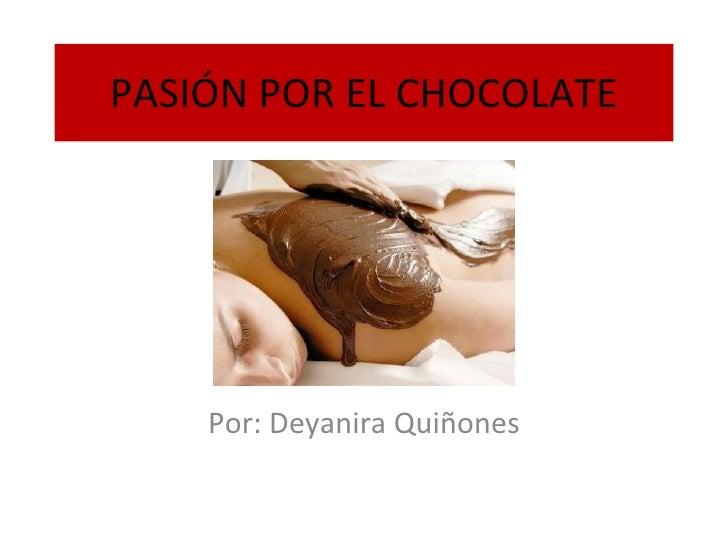 PASIÓN POR EL CHOCOLATE Por: Deyanira Quiñones