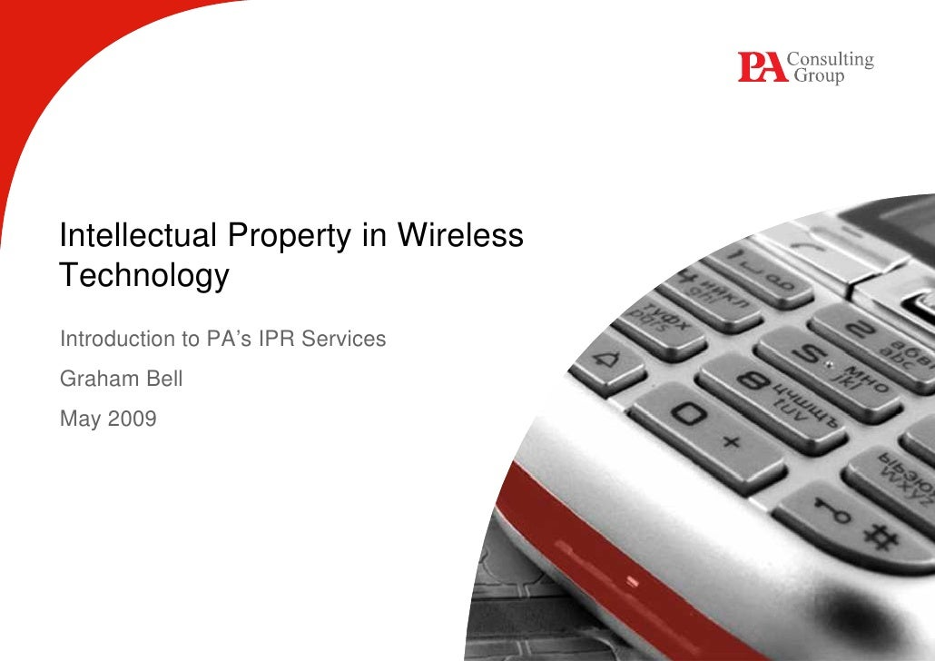 Intellectual Property in Wireless Technology Introduction to PA's IPR Services Graham Bell May 2009