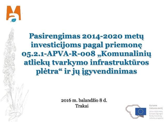 """Pasirengimas 2014-2020 metų investicijoms pagal priemonę 05.2.1-APVA-R-008 """"Komunalinių atliekų tvarkymo infrastruktūros p..."""