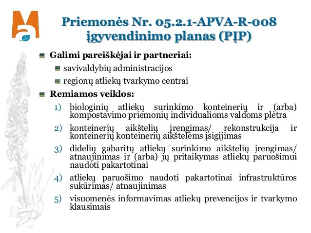 Priemonės Nr. 05.2.1-APVA-R-008 įgyvendinimo planas (PĮP) Galimi pareiškėjai ir partneriai: savivaldybių administracijos r...