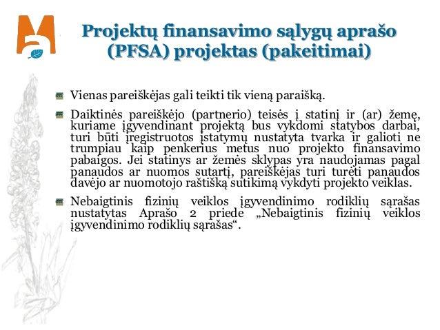 Projektų finansavimo sąlygų aprašo (PFSA) projektas (pakeitimai) Vienas pareiškėjas gali teikti tik vieną paraišką. Daikti...