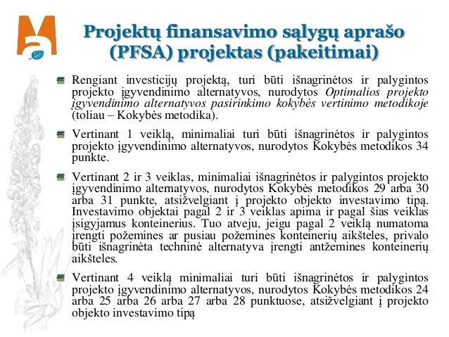 Projektų finansavimo sąlygų aprašo (PFSA) projektas (pakeitimai) Rengiant investicijų projektą, turi būti išnagrinėtos ir ...