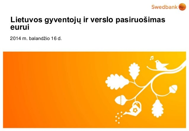 © Swedbank Lietuvos gyventojų ir verslo pasiruošimas eurui 2014 m. balandžio 16 d.