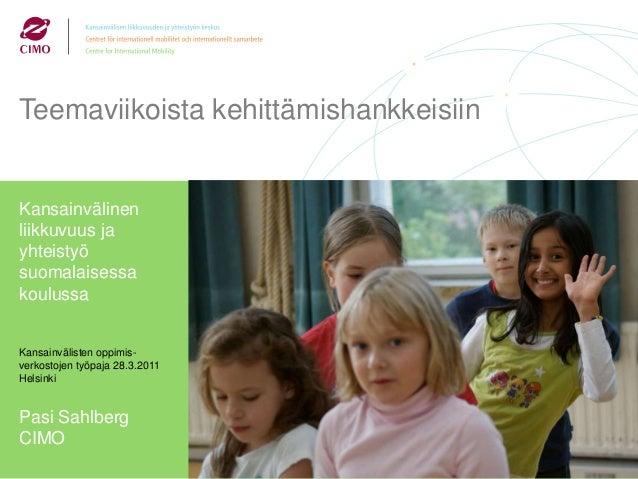 Teemaviikoista kehittämishankkeisiin  Kansainvälinen liikkuvuus ja yhteistyö suomalaisessa koulussa  Kansainvälisten oppim...