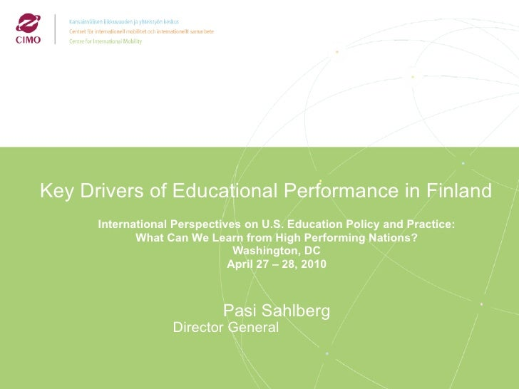 Key Drivers of Educational Performance in Finland International Perspectives on U.S. Education Policy and Practice: What C...