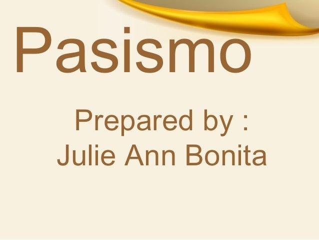 Pasismo Prepared by : Julie Ann Bonita