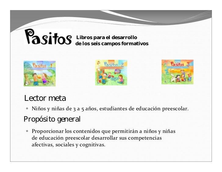 Libros para el desarrollo                     de los seis campos formativos     Lector meta   Niñosyniñasde3a5años,...