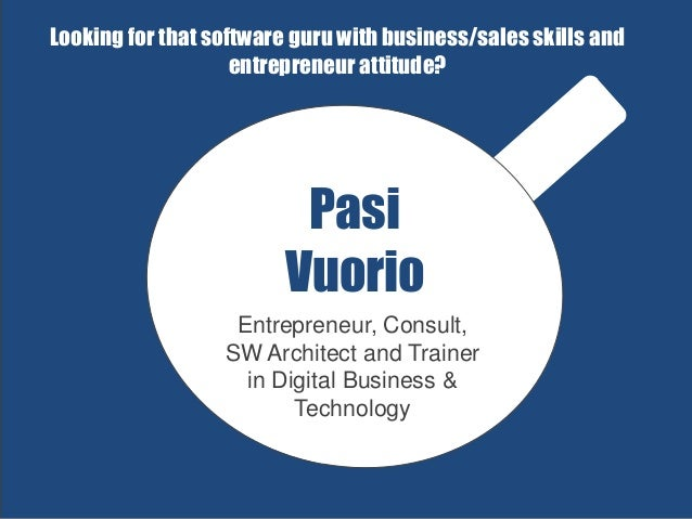 Pasi Vuorio Entrepreneur, Consult, SW Architect and Trainer in Digital Business & Technology Looking for that software gur...