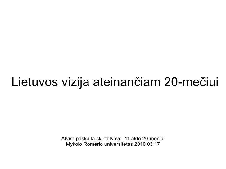 Lietuvos vizija ateinančiam 20-mečiui            Atvira paskaita skirta Kovo 11 akto 20-mečiui           Mykolo Romerio un...