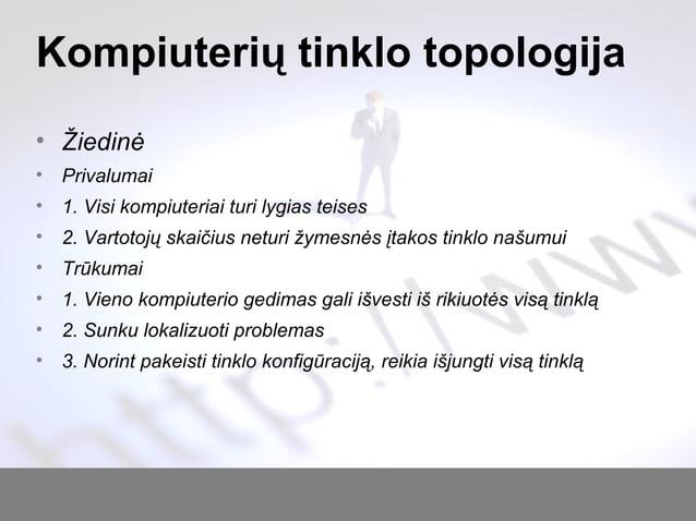 Kompiuterių tinklo topologija • Žiedinė • Privalumai • 1. Visi kompiuteriai turi lygias teises • 2. Vartotojų skaičius net...