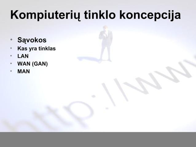 Kompiuterių tinklo koncepcija • Sąvokos • Kas yra tinklas • LAN • WAN (GAN) • MAN