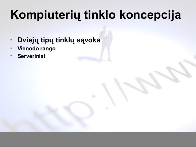 Kompiuterių tinklo koncepcija • Dviejų tipų tinklų sąvoka • Vienodo rango • Serveriniai