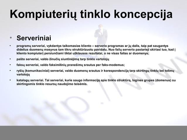 Kompiuterių tinklo koncepcija • Serveriniai ● programų serveriai, vykdantys taikomasias kliento – serverio programas ar jų...