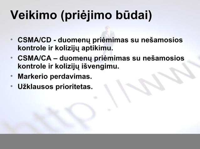 Veikimo (priėjimo būdai) • CSMA/CD - duomenų priėmimas su nešamosios kontrole ir kolizijų aptikimu. • CSMA/CA – duomenų pr...