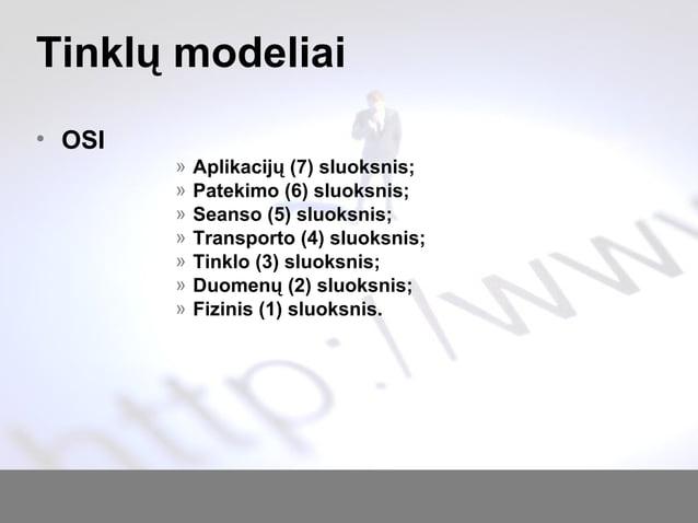 Tinklų modeliai • OSI » Aplikacijų (7) sluoksnis; » Patekimo (6) sluoksnis; » Seanso (5) sluoksnis; » Transporto (4) sluok...