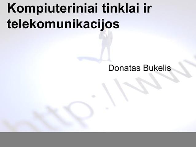 Kompiuteriniai tinklai ir telekomunikacijos Donatas Bukelis