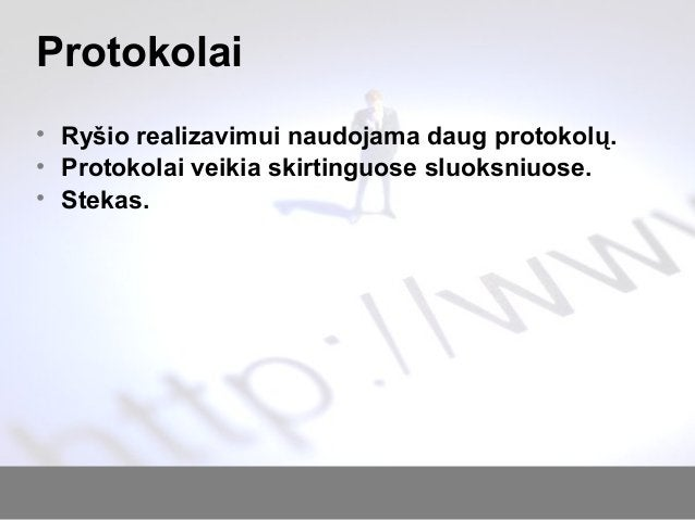 Protokolai • Ryšio realizavimui naudojama daug protokolų. • Protokolai veikia skirtinguose sluoksniuose. • Stekas.