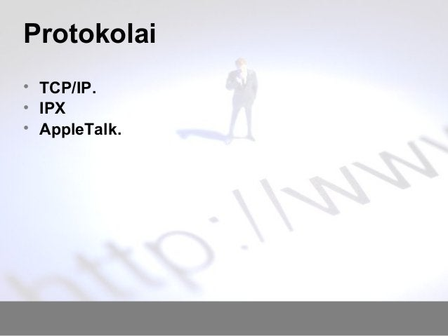 Protokolai • TCP/IP. • IPX • AppleTalk.
