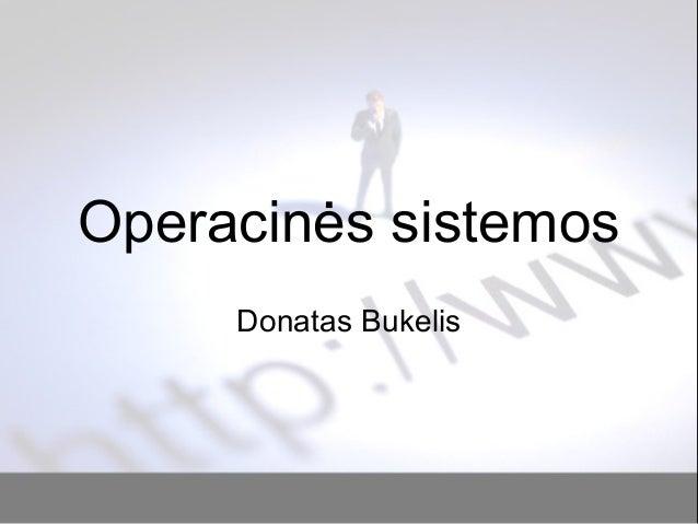 Operacinės sistemos Donatas Bukelis