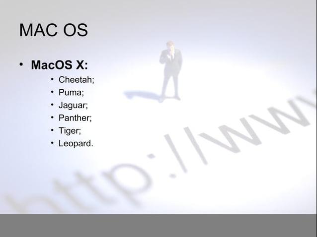 MAC OS • MacOS X: • Cheetah; • Puma; • Jaguar; • Panther; • Tiger; • Leopard.