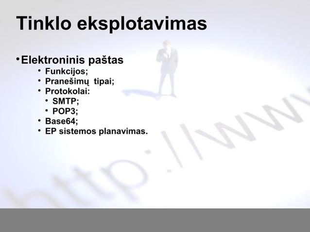 Tinklo eksplotavimas  Elektroninis paštas  Funkcijos;  Pranešimų tipai;  Protokolai:  SMTP;  POP3;  Base64;  EP si...