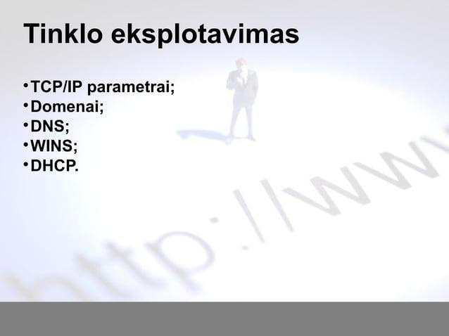 Tinklo eksplotavimas  TCP/IP parametrai;  Domenai;  DNS;  WINS;  DHCP.