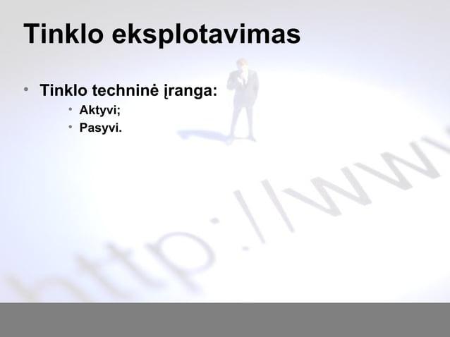 Tinklo eksplotavimas • Tinklo techninė įranga: • Aktyvi; • Pasyvi.