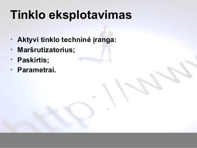 Tinklo eksplotavimas • Aktyvi tinklo techninė įranga: • Maršrutizatorius; • Paskirtis; • Parametrai.