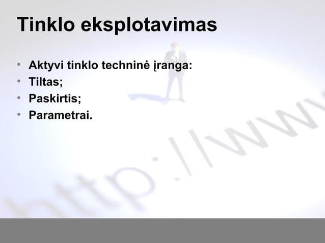 Tinklo eksplotavimas • Aktyvi tinklo techninė įranga: • Tiltas; • Paskirtis; • Parametrai.