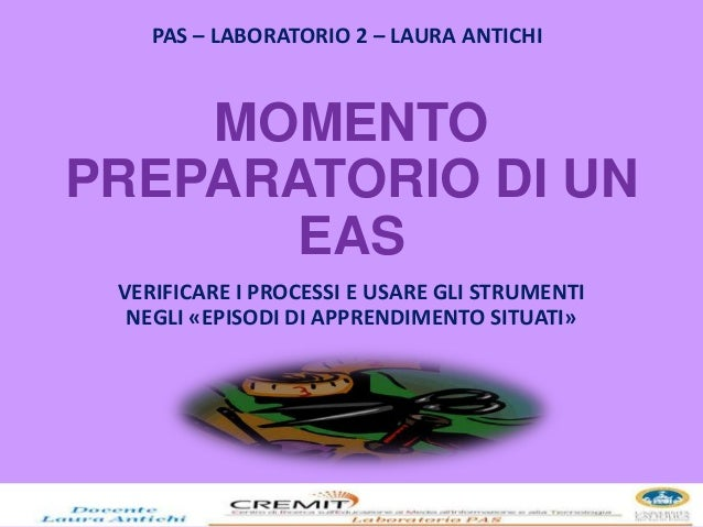 MOMENTO PREPARATORIO DI UN EAS VERIFICARE I PROCESSI E USARE GLI STRUMENTI NEGLI «EPISODI DI APPRENDIMENTO SITUATI» PAS – ...
