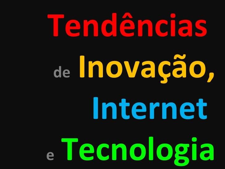 Tendências   de   Inovação, Internet  e   Tecnologia