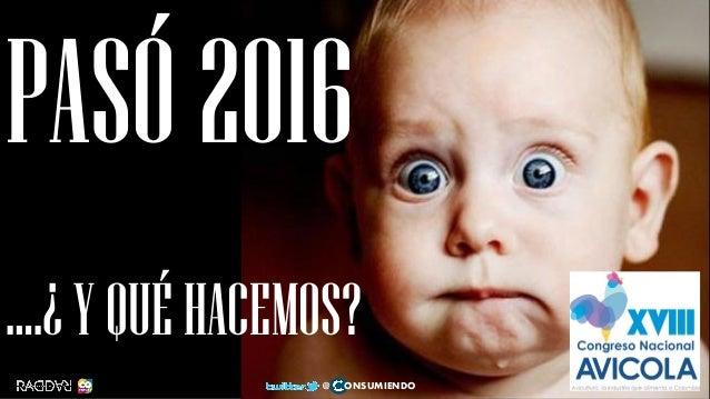 PASÓ2016 ….¿YQUÉHACEMOS? 1 @ ONSUMIENDO