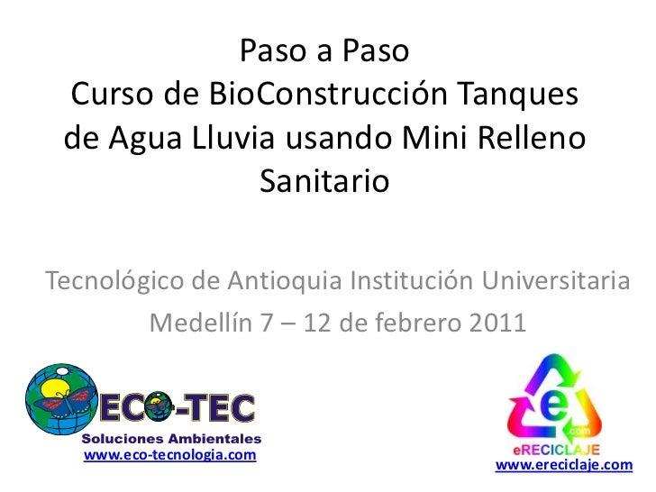 Paso a PasoCurso de BioConstrucción Tanques de Agua Lluvia usando Mini Relleno Sanitario<br />Tecnológico de Antioquia Ins...